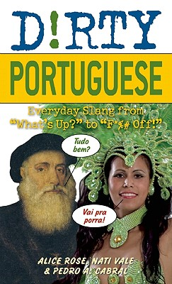 Dirty Portuguese By Rose, Alice/ Vale, Nati/ Cabral, Pedro A.